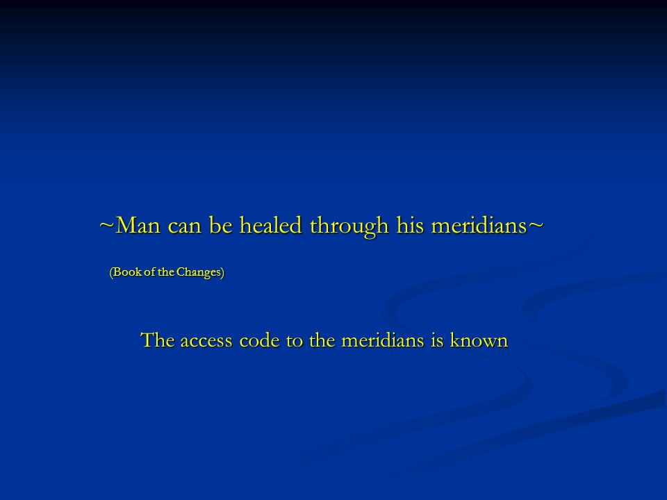 (Book of the Changes) ~Man can be healed through his meridians~
