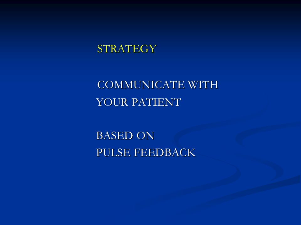 STRATEGY COMMUNICATE WITH YOUR PATIENT BASED ON PULSE FEEDBACK