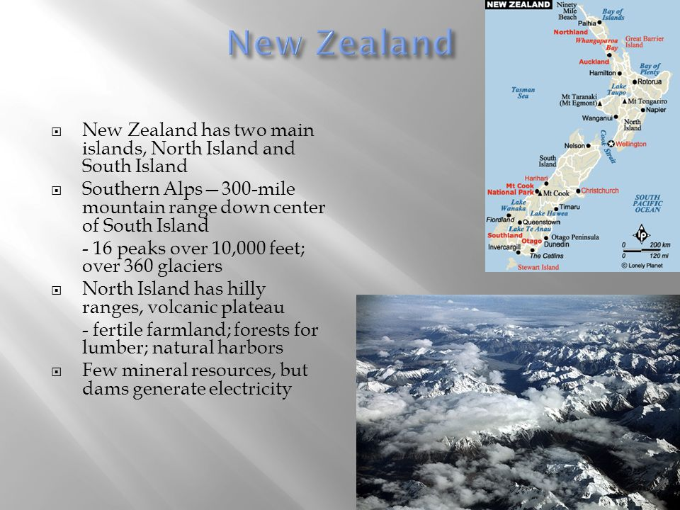 New Zealand New Zealand has two main islands, North Island and South Island. Southern Alps—300-mile mountain range down center of South Island.