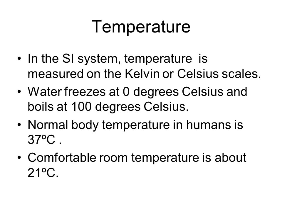 Temperature In the SI system, temperature is measured on the Kelvin or Celsius scales.