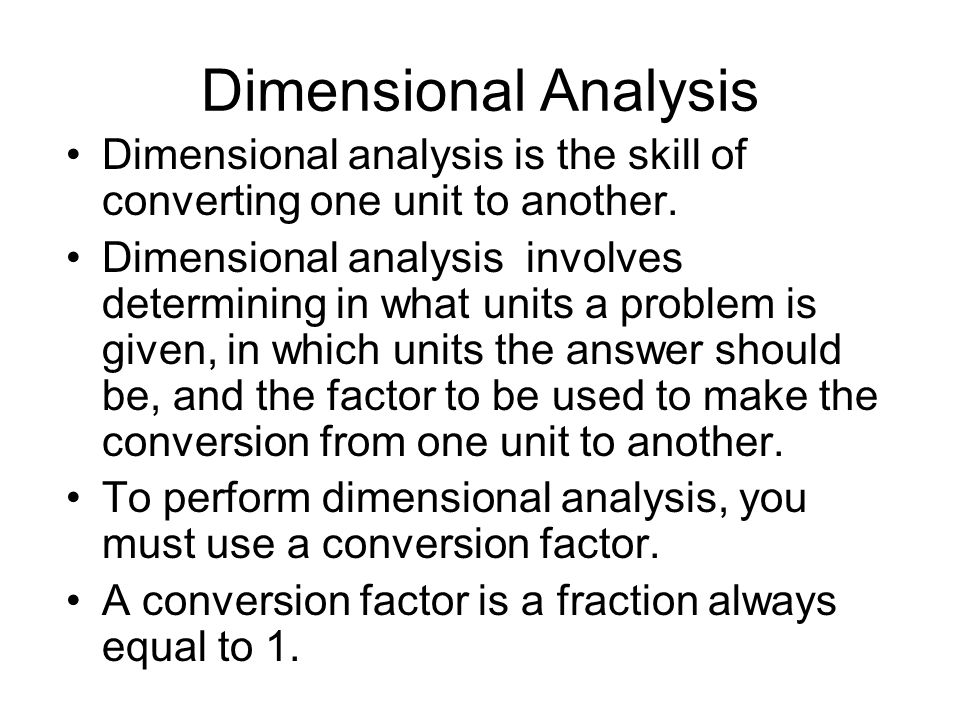 Dimensional Analysis Dimensional analysis is the skill of converting one unit to another.