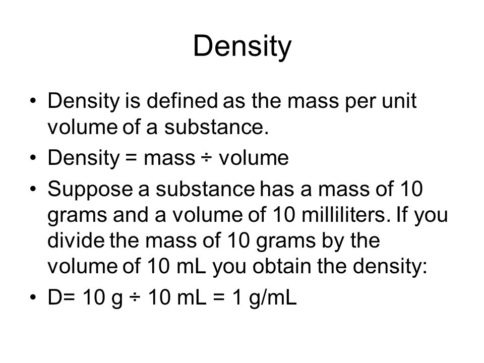 Density Density is defined as the mass per unit volume of a substance.