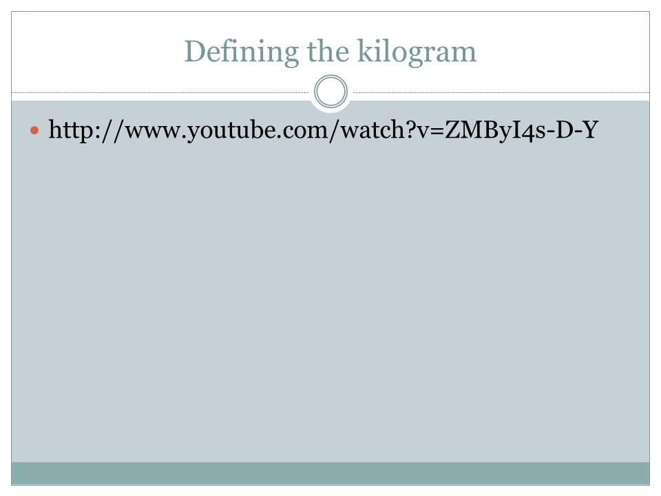 Defining the kilogram http://www.youtube.com/watch v=ZMByI4s-D-Y