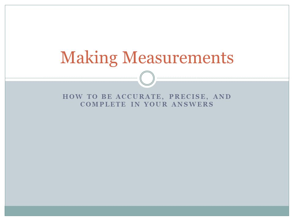 How to be accurate, precise, and complete in your answers