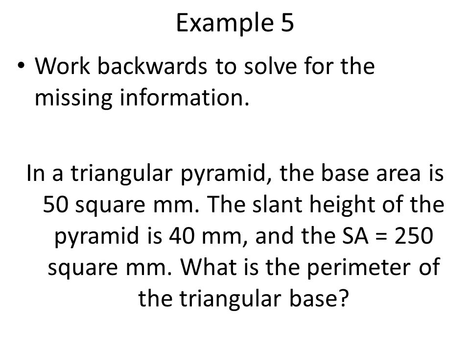 Example 5 Work backwards to solve for the missing information.
