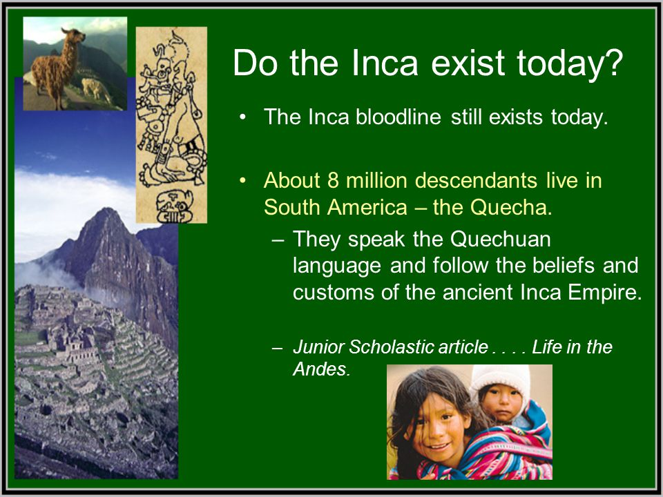 Do the Inca exist today The Inca bloodline still exists today.