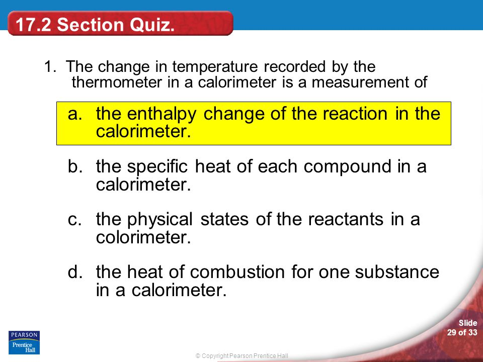 the enthalpy change of the reaction in the calorimeter.