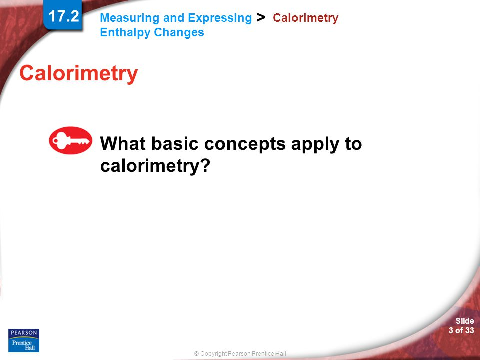 17.2 Calorimetry Calorimetry What basic concepts apply to calorimetry