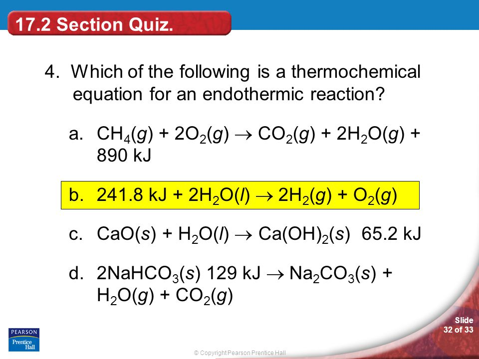 17.2 Section Quiz. 4. Which of the following is a thermochemical equation for an endothermic reaction