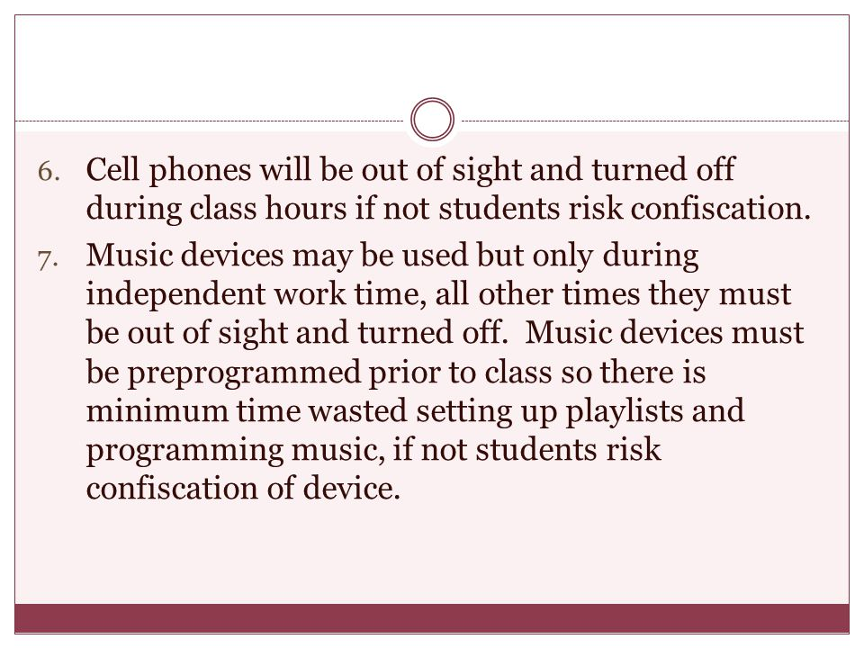 Cell phones will be out of sight and turned off during class hours if not students risk confiscation.