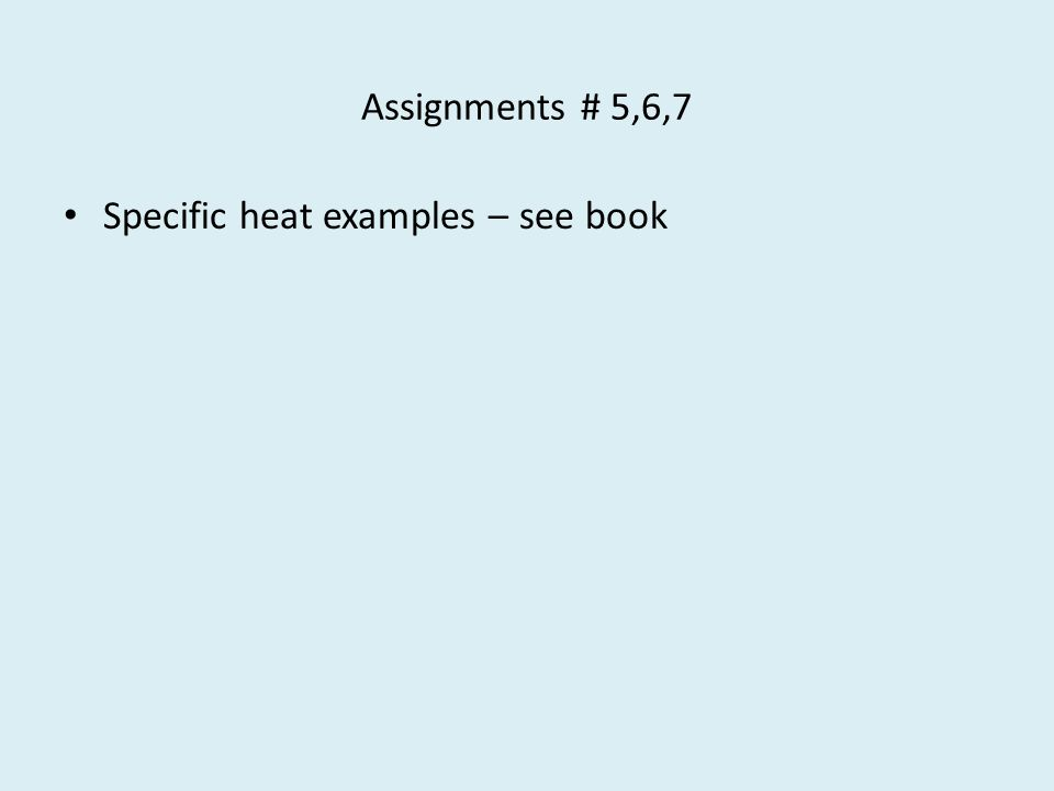 Assignments # 5,6,7 Specific heat examples – see book