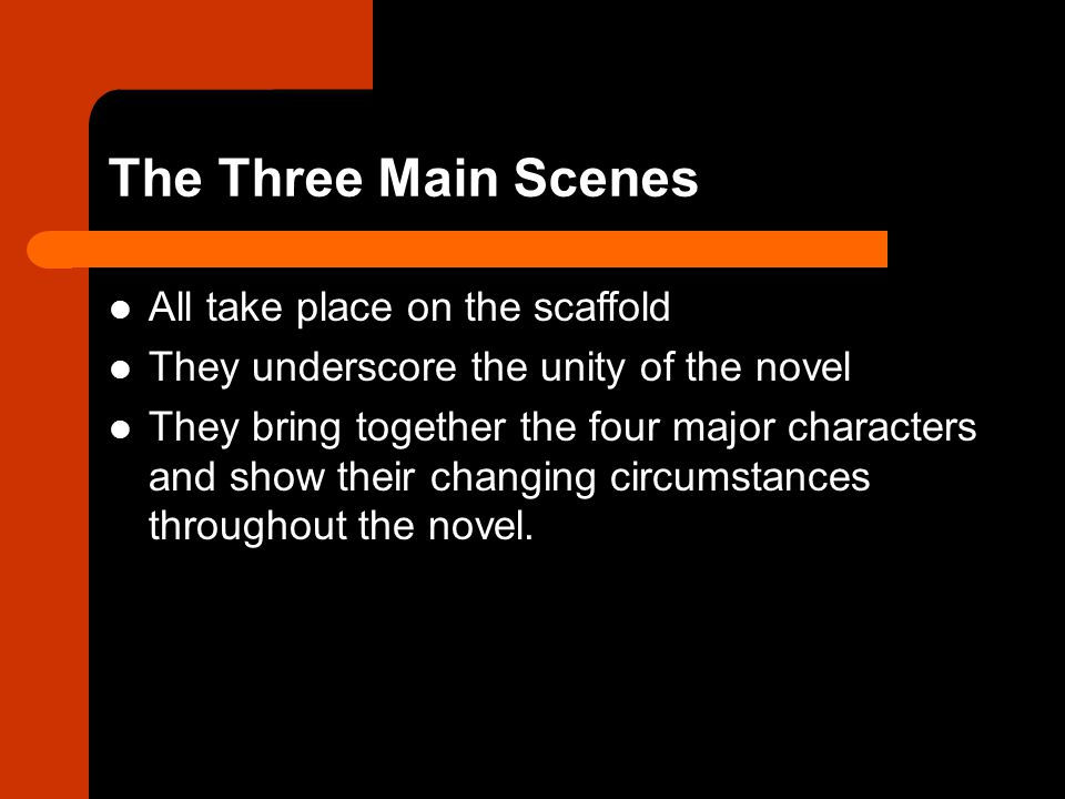 The Three Main Scenes All take place on the scaffold