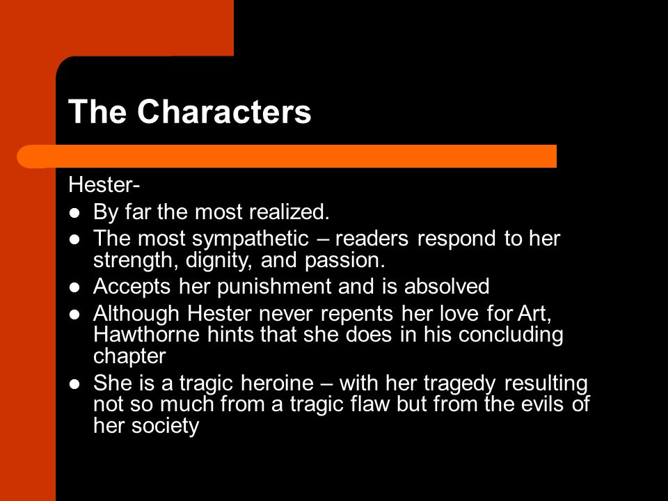 The Characters Hester- By far the most realized.