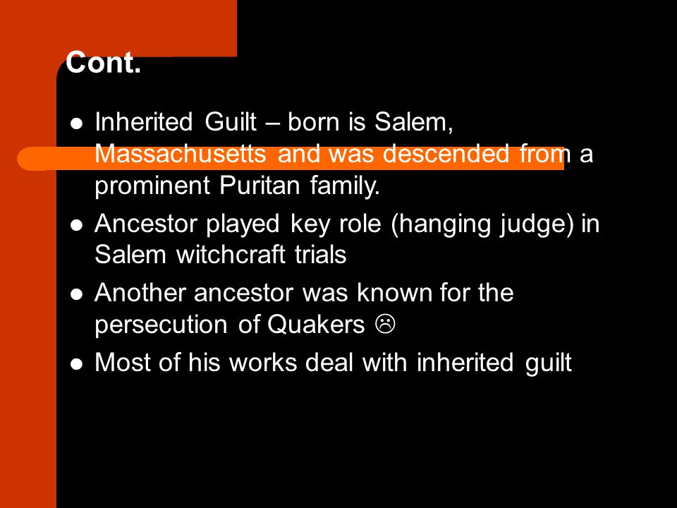 Cont. Inherited Guilt – born is Salem, Massachusetts and was descended from a prominent Puritan family.