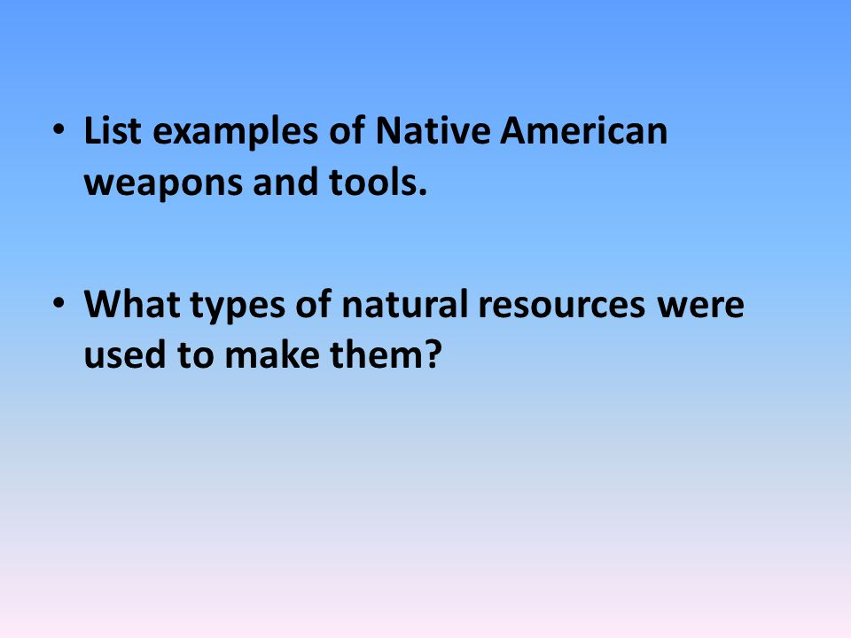 List examples of Native American weapons and tools.
