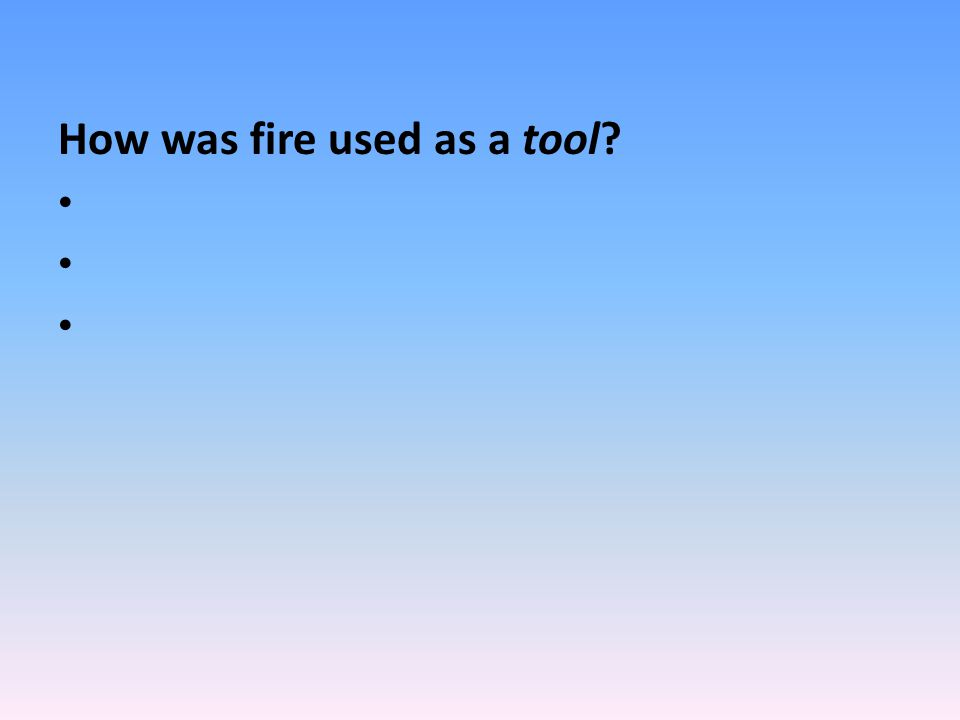 How was fire used as a tool