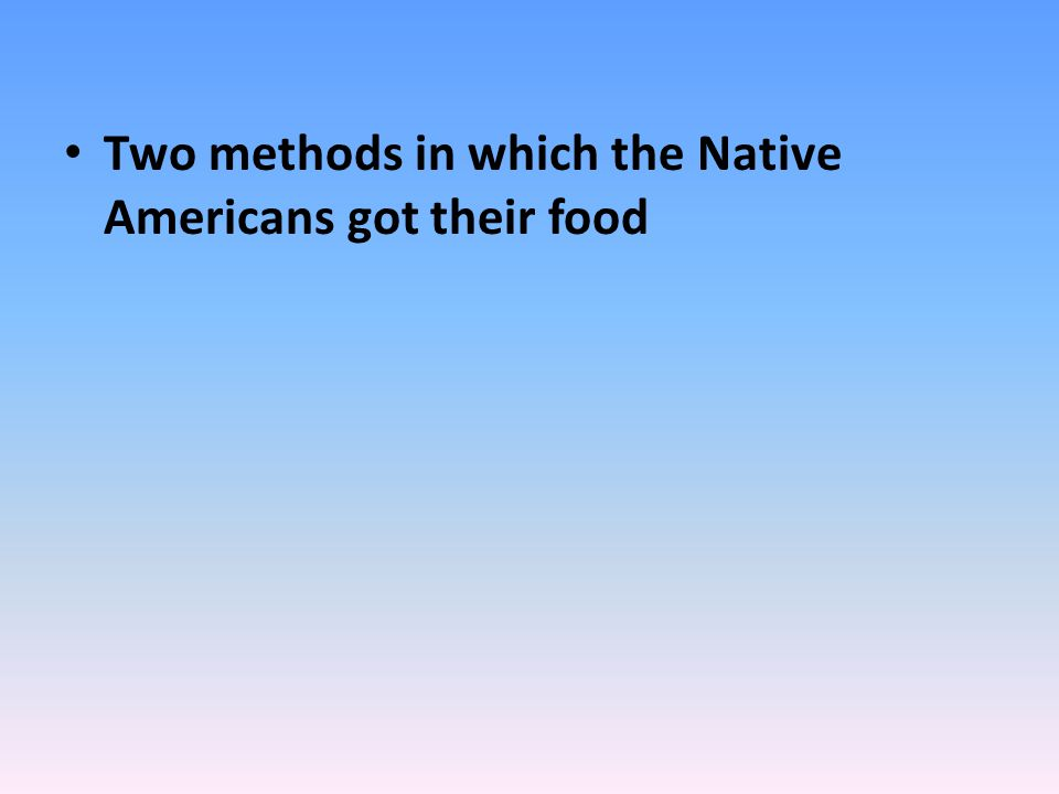 Two methods in which the Native Americans got their food