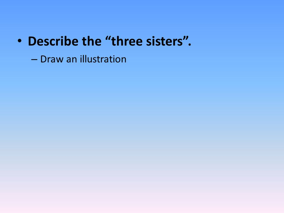 Describe the three sisters .