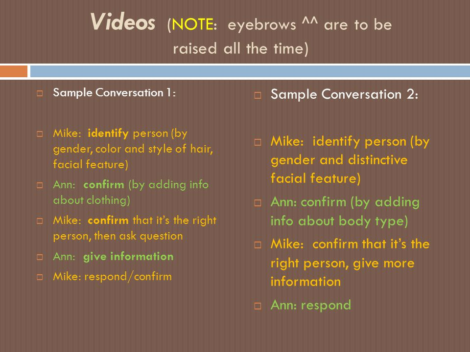 Videos (NOTE: eyebrows ^^ are to be raised all the time)