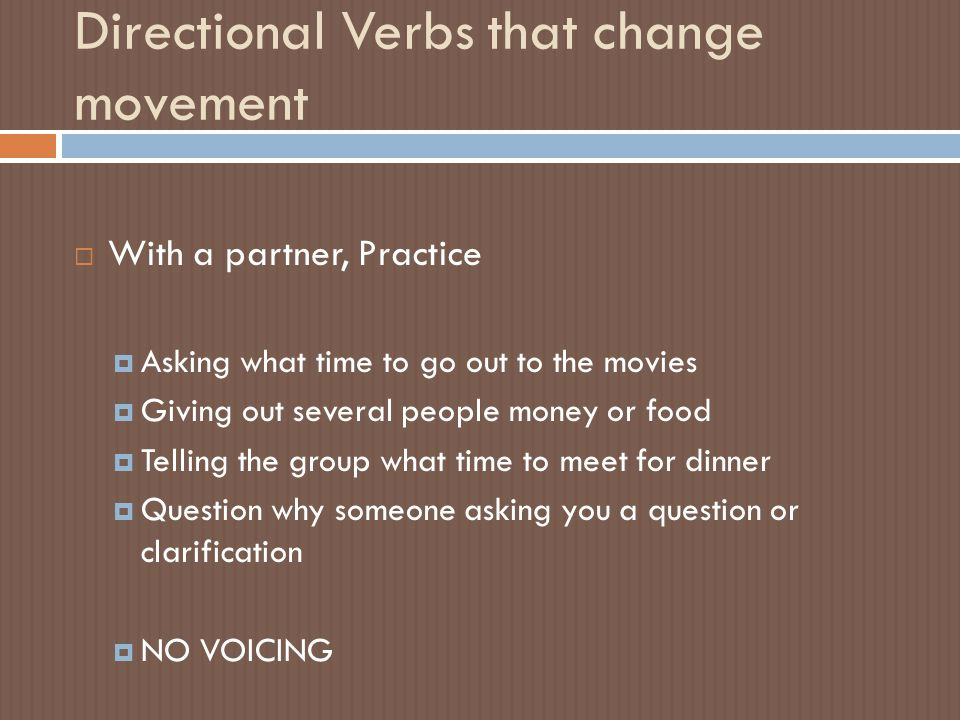 Directional Verbs that change movement