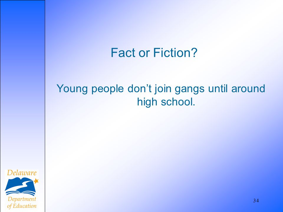 Young people don't join gangs until around high school.