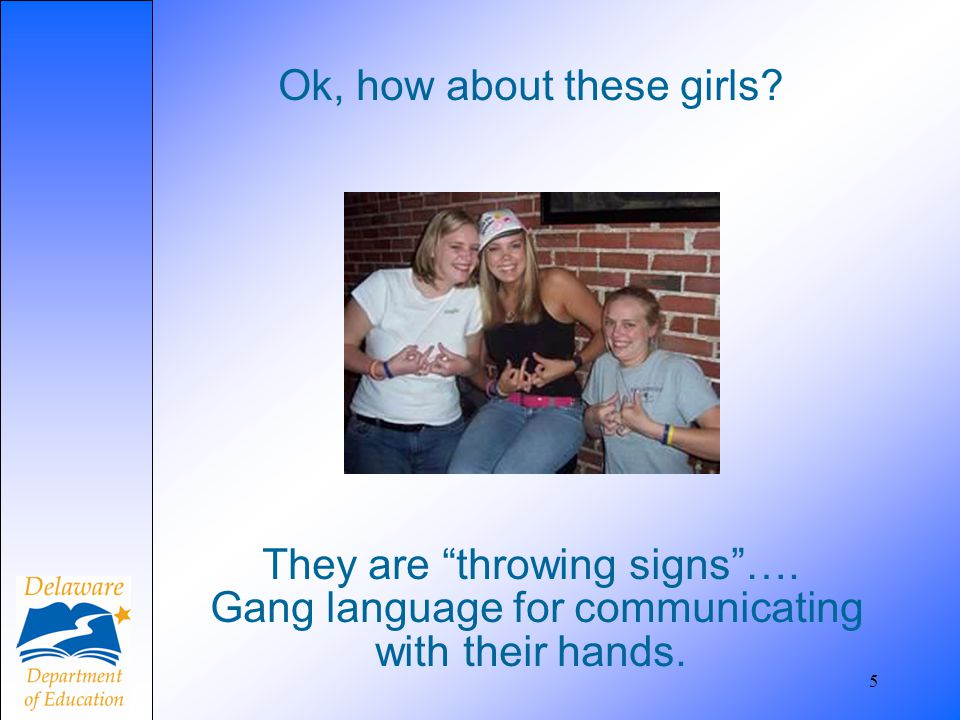 Ok, how about these girls. They are throwing signs …