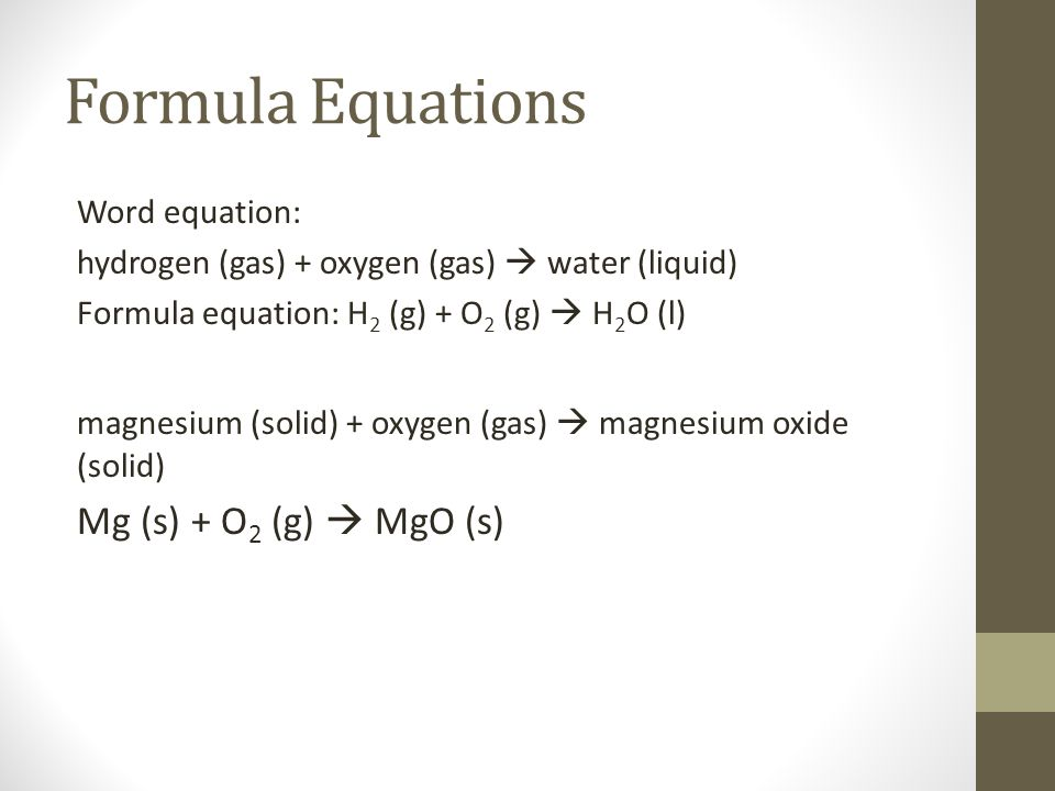 Formula Equations Mg (s) + O2 (g)  MgO (s) Word equation: