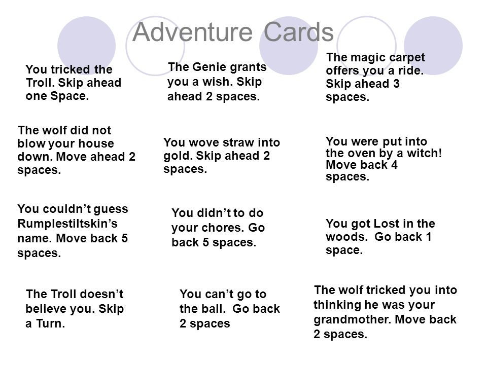 Adventure Cards The magic carpet offers you a ride. Skip ahead 3 spaces. The Genie grants you a wish. Skip ahead 2 spaces.