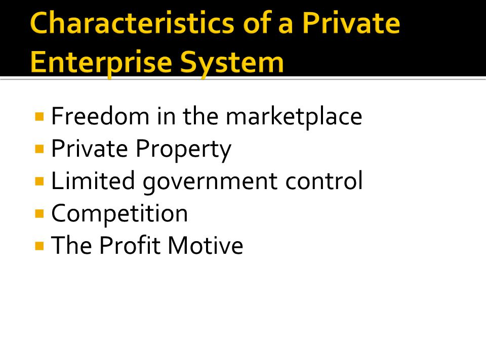 Characteristics of a Private Enterprise System