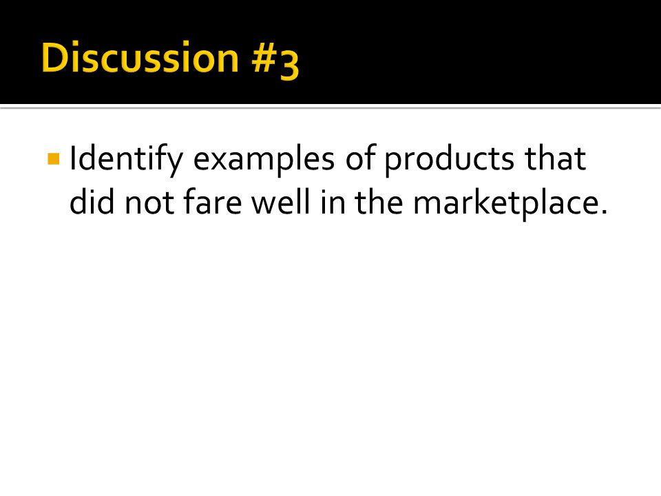 Discussion #3 Identify examples of products that did not fare well in the marketplace.