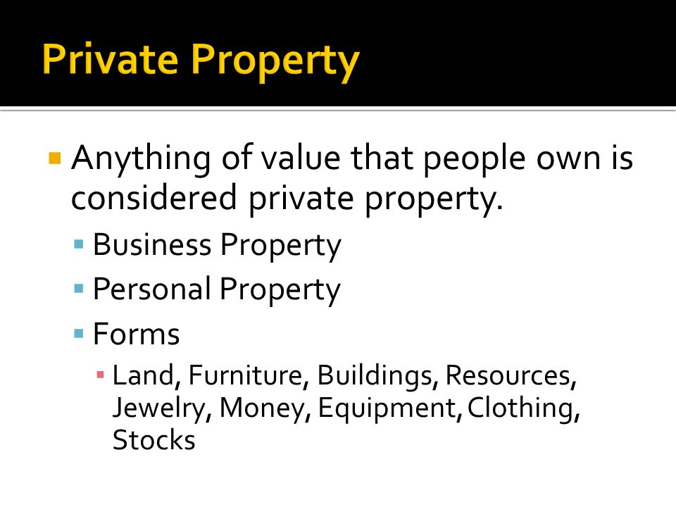 Private Property Anything of value that people own is considered private property. Business Property.