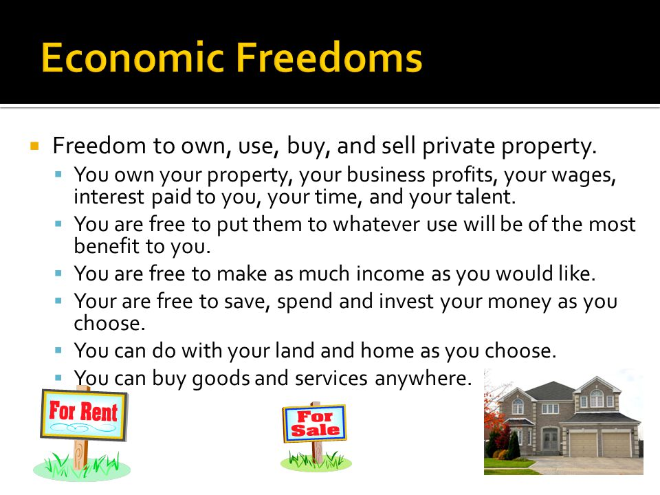 Economic Freedoms Freedom to own, use, buy, and sell private property.