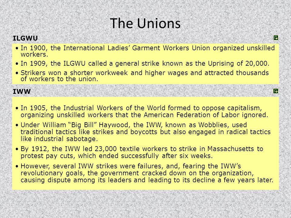 The Unions ILGWU. In 1900, the International Ladies' Garment Workers Union organized unskilled workers.