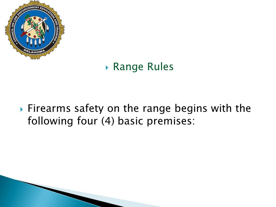 Range Rules Firearms safety on the range begins with the following four (4) basic premises: