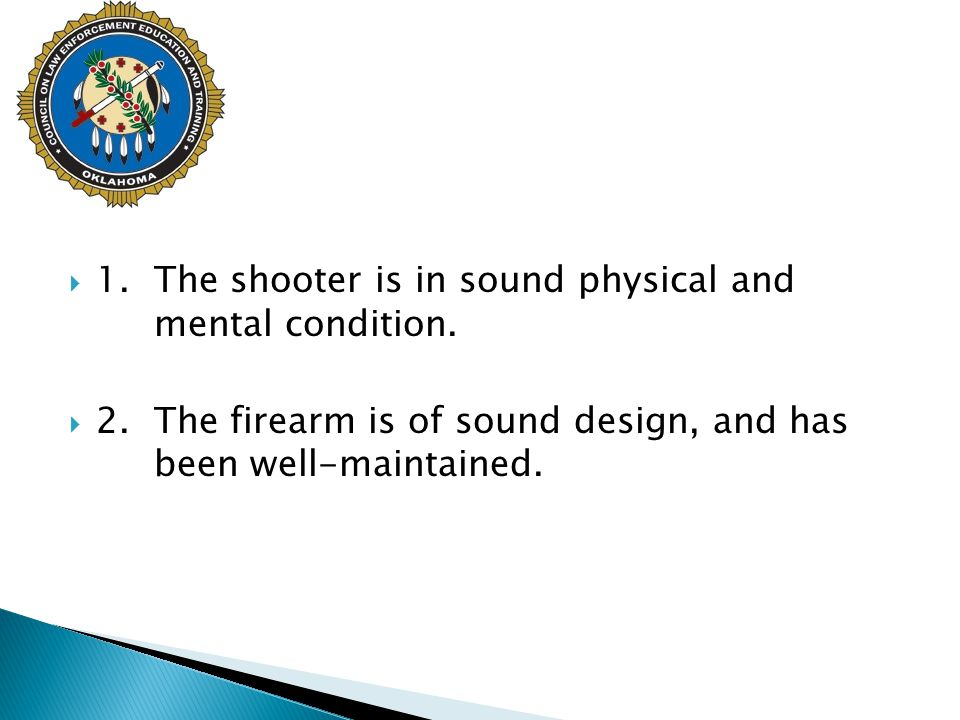 1. The shooter is in sound physical and mental condition.
