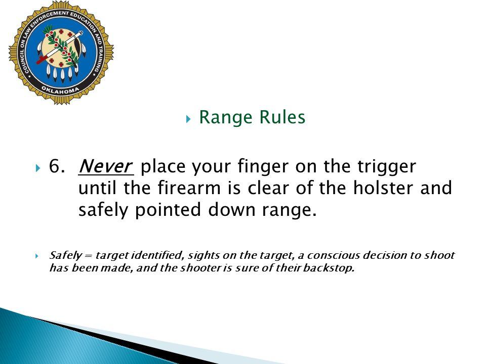 Range Rules 6. Never place your finger on the trigger until the firearm is clear of the holster and safely pointed down range.