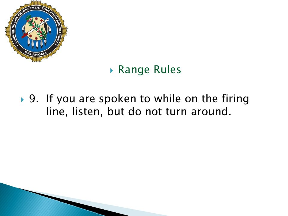 Range Rules 9. If you are spoken to while on the firing line, listen, but do not turn around.