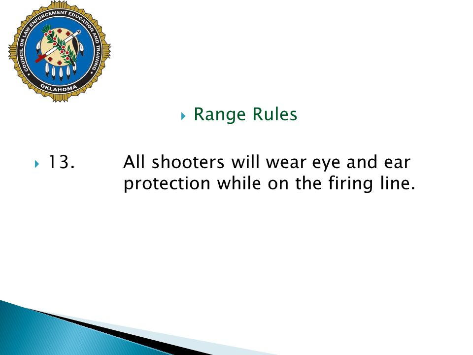 Range Rules 13. All shooters will wear eye and ear protection while on the firing line.