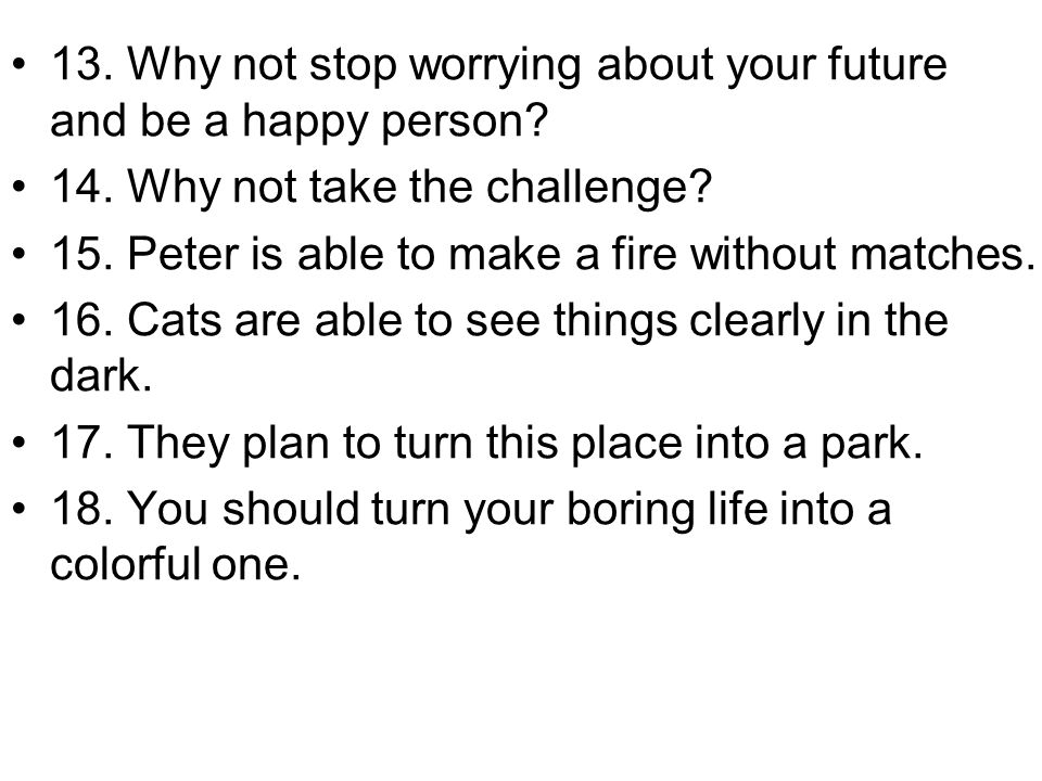 13. Why not stop worrying about your future and be a happy person