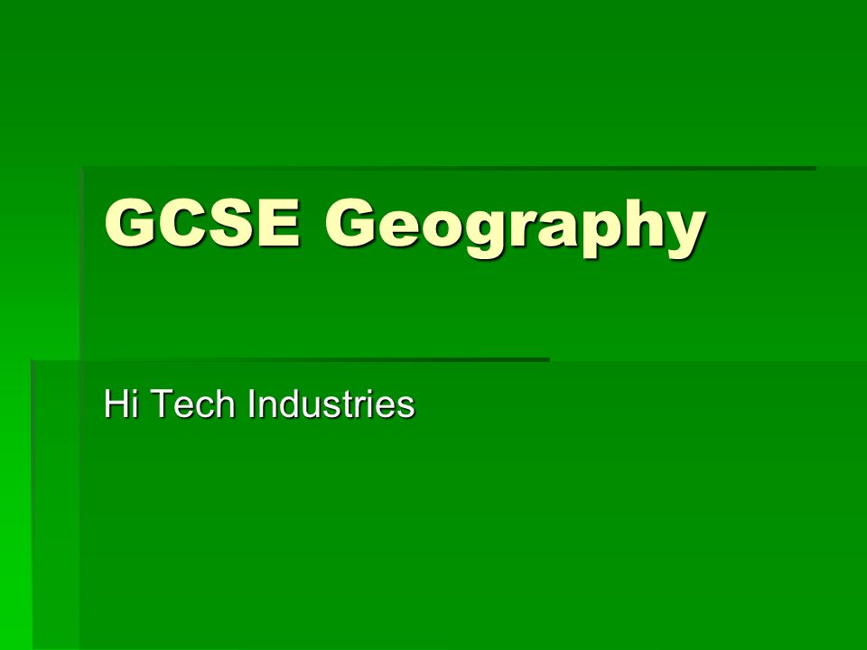 GCSE Geography Hi Tech Industries