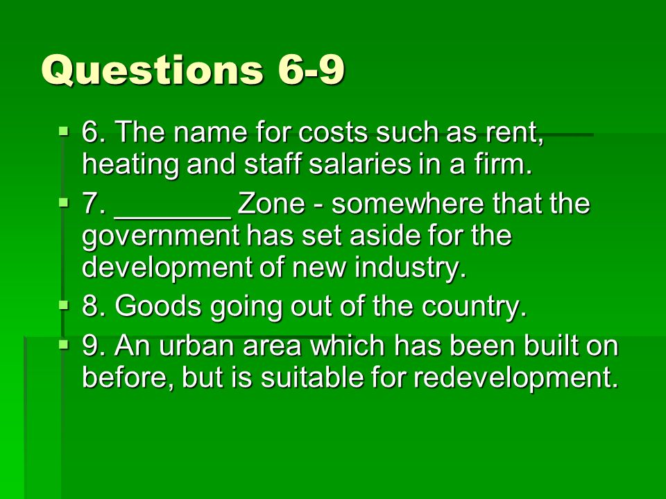 Questions The name for costs such as rent, heating and staff salaries in a firm.