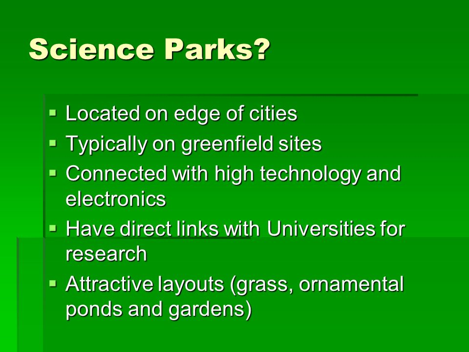 Science Parks Located on edge of cities Typically on greenfield sites