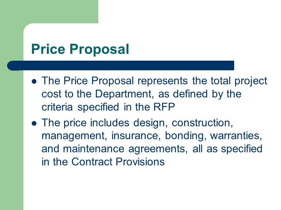 Price Proposal The Price Proposal represents the total project cost to the Department, as defined by the criteria specified in the RFP.