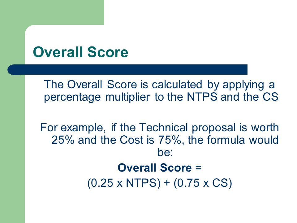 Overall Score The Overall Score is calculated by applying a percentage multiplier to the NTPS and the CS.