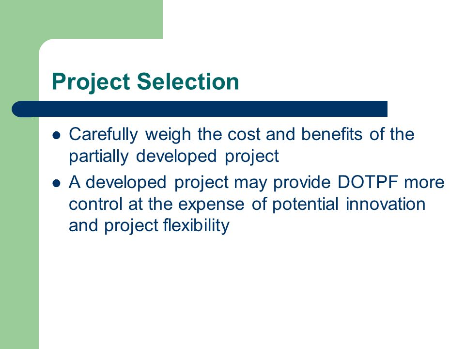 Project Selection Carefully weigh the cost and benefits of the partially developed project.