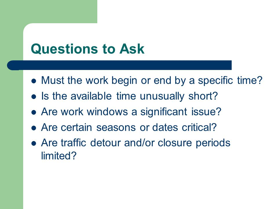 Questions to Ask Must the work begin or end by a specific time