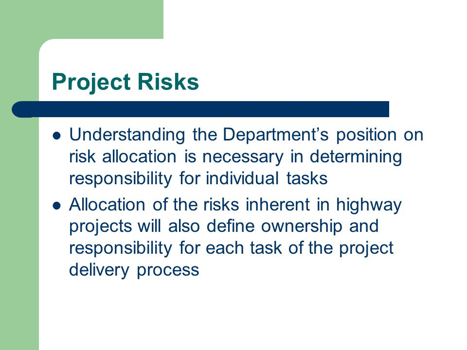 Project Risks Understanding the Department's position on risk allocation is necessary in determining responsibility for individual tasks.