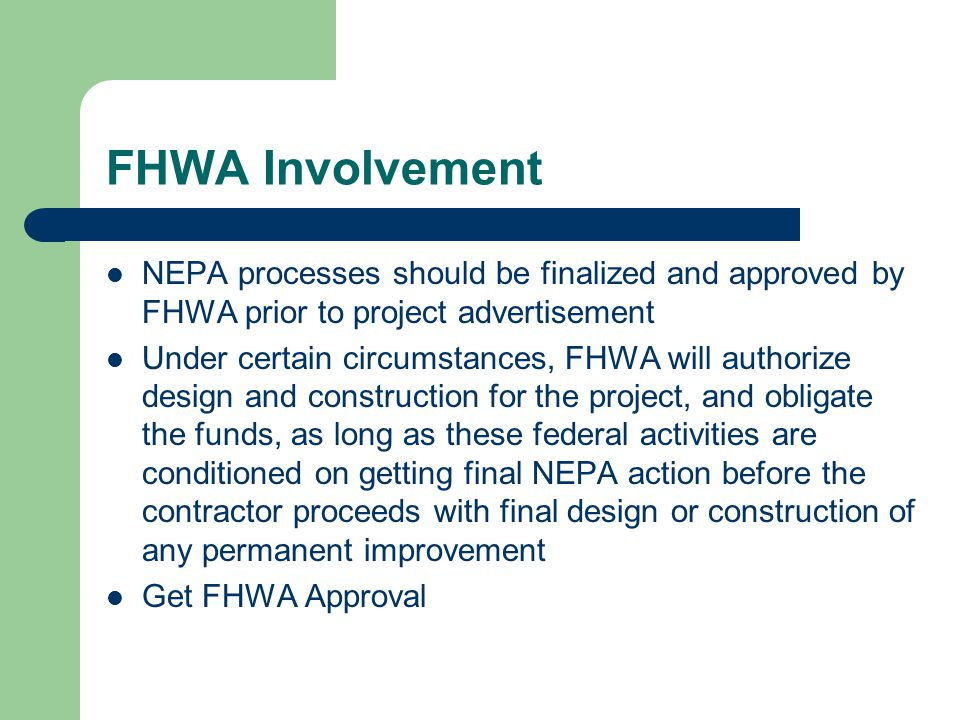 FHWA Involvement NEPA processes should be finalized and approved by FHWA prior to project advertisement.