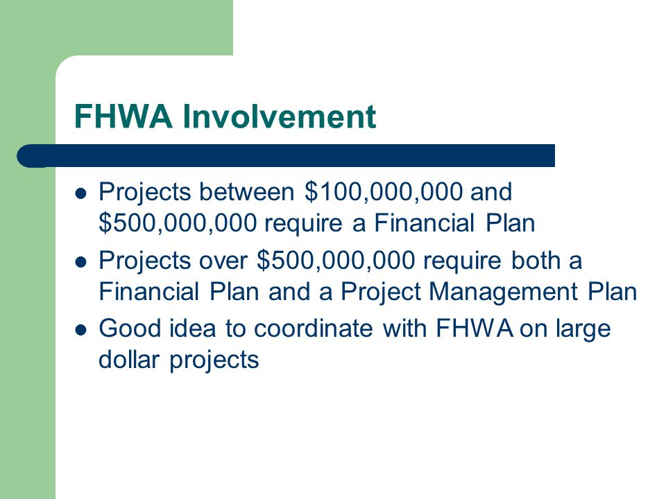 FHWA Involvement Projects between $100,000,000 and $500,000,000 require a Financial Plan.