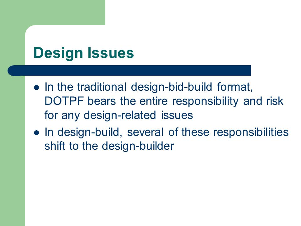 Design Issues In the traditional design-bid-build format, DOTPF bears the entire responsibility and risk for any design-related issues.